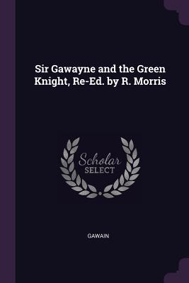 Sir Gawayne and the Green Knight, Re-Ed. by R. Morris