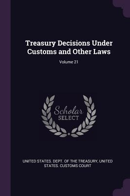 Treasury Decisions Under Customs and Other Laws; Volume 21