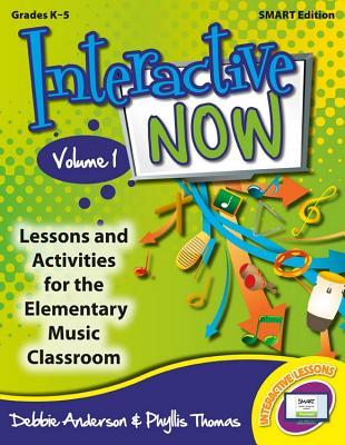 Interactive Now - Vol. 1 (Smart Edition): Lessons and Activities for the Elementary Music Classroom