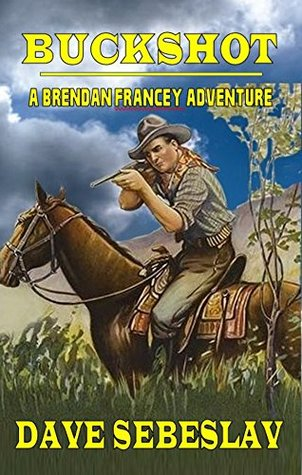 "Buckshot: A Brendan Francey Western Adventure From The Author of ""The Gunsmith's Boy"""