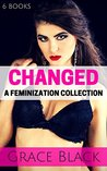 CHANGED: A Feminization Collection : 6 Books