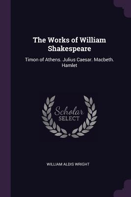 Timon of Athens. Julius Caesar. Macbeth. Hamlet