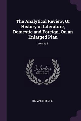 The Analytical Review, or History of Literature, Domestic and Foreign, on an Enlarged Plan; Volume 7