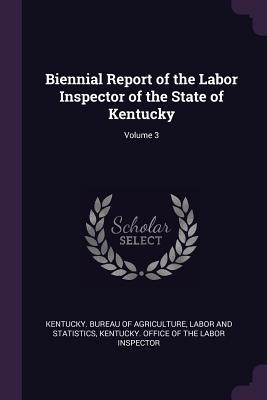 Biennial Report of the Labor Inspector of the State of Kentucky; Volume 3