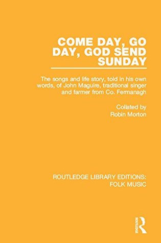 Come Day, Go Day, God Send Sunday: The songs and life story, told in his own words, of John Maguire, traditional singer and farmer from Co. Fermanagh.: ... 6