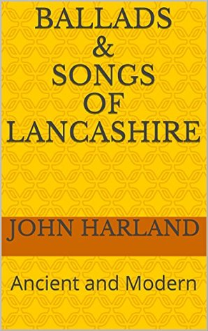 BALLADS & SONGS of LANCASHIRE: Ancient and Modern