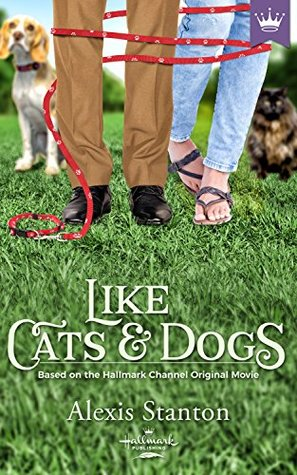 Like Cats and Dogs: Based on the Hallmark Channel Original Movie