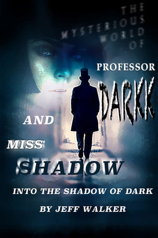 Into The Shadow Of Dark (The Mysterious World Of Professor Darkk And Miss Shadow #0)