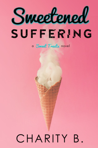 Sweetened Suffering (Sweet Treats #2)
