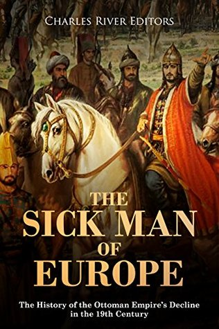 The Sick Man of Europe: The History of the Ottoman Empire's Decline in the 19th Century