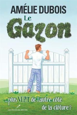 Le Gazon... plus vert de l'autre côté de la clôture ? (La gazon, #2)