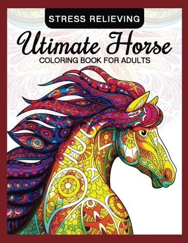 Utimate Horse Coloring Book for Adults: Horses in Mandala Patterns for Relaxation and Stress Relief: Volume 10 (Coloring Book for Grown-Ups)