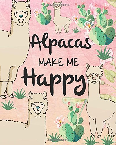 """Alpacas Make Me Happy: Alpaca Gift notebook Journal Wide Ruled College Lined Composition Notebook For 132 Pages of 8""""x10"""" Lined Paper Journal: ... Lover Sketch Book Notebook Journal Series)"""