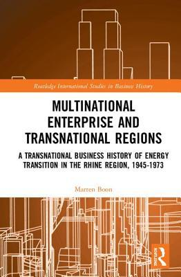 Multinational Business and Transnational Regions: A Transnational Business History of Energy Transition in the Rhine Region, 1945-1973
