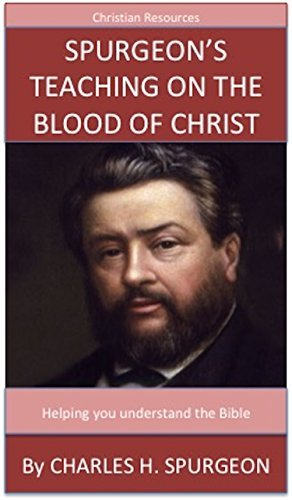 Spurgeon's Teaching On The Blood Of Christ: A Trusted Commentary