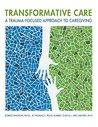 Transformative care: A trauma-focused approach to caregiving