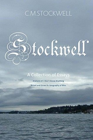 Stockwell: A Collection of Essays: Analysis of I Don't Know Anything, Nickel & Dimed, and Geography of Bliss
