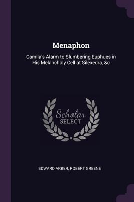 Menaphon: Camila's Alarm to Slumbering Euphues in His Melancholy Cell at Silexedra, &c