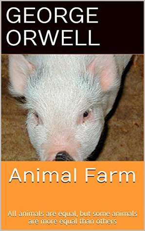Animal Farm: All animals are equal, but some animals are more equal than others (All classic works Book 1)