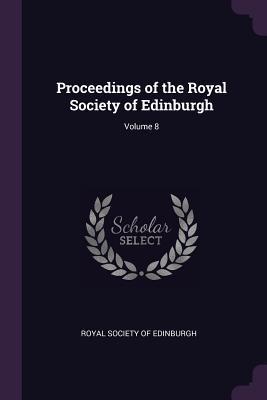 Proceedings of the Royal Society of Edinburgh; Volume 8