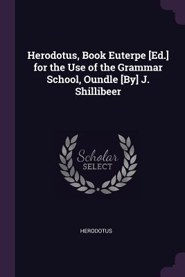 Herodotus, Book Euterpe [ed.] for the Use of the Grammar School, Oundle [by] J. Shillibeer