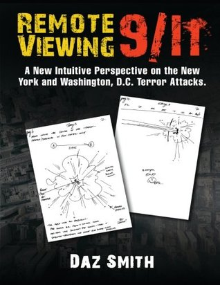 Remote Viewing 9/11: A New Intuitive Perspective on the New York and Washington, D.C. Terror Attacks.