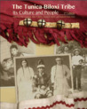 The Tunica-Biloxi Tribe: Its Culture and People (The Tunica-Biloxi Tribe, #2)