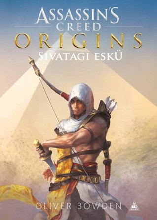 Assassin's Creed Origins: Sivatagi eskü (Assassin's Creed, #9)