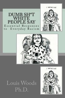 Dumb Sh*t White People Say: Essential Responses to Everyday Racism