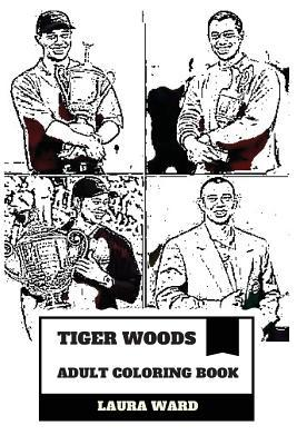 Tiger Woods Adult Coloring Book: Most Sucessful Golfer of All Time and Highest Paid Athlete, World Record Breaker and Proud African American Inspired Adult Coloring Book