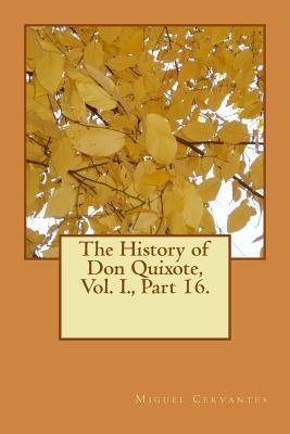 The History of Don Quixote, Vol. I., Part 16.