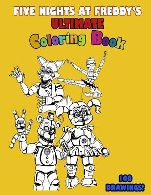 Five Nights at Freddy's Ultimate Coloring Book for Kids and Adults: 100 Illustrations! High-Quality and Original, You Won't Find Them Anywhere Else!