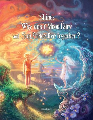 Shine: Why Don't Moon Fairy and Sun Prince Live Together?: A story of unconditional love for the children of separated or divorced parents