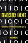 Democracy Hacked: How Russian Hackers, Secretive Plutocrats, and Freextremists Are Undermining Democracy and Gaming Elections