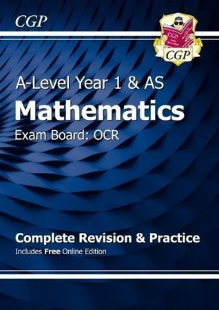 New A-Level Maths for OCR: Year 1 & AS Complete Revision & Practice with Online Edition (CGP A-Level Maths 2017-2018)