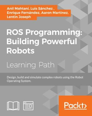 Ros Programming: Building Powerful Robots: Design, Build and