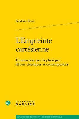 L'Empreinte Cartesienne: L'Interaction Psychophysique, Debats Classiques Et Contemporains par Sandrine Roux, Steven Nadler