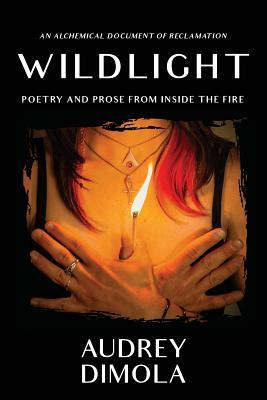 Wildlight: Poetry and Prose from Inside the Fire