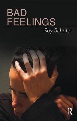 Bad Feelings Selected Psychoanalytic Essays