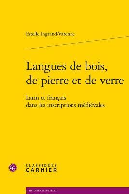 Langues de Bois, de Pierre Et de Verre: Latin Et Francais Dans Les Inscriptions Medievales