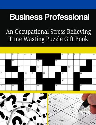 Business Professional an Occupational Stress Relieving Time Wasting Puzzle Gift Book