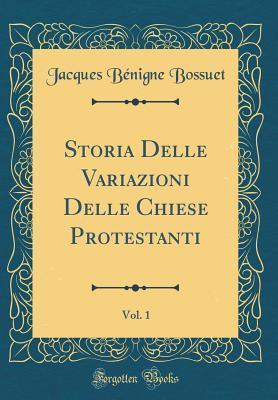 Storia Delle Variazioni Delle Chiese Protestanti, Vol. 1