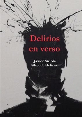 Delirios En Verso por Javier Siriola
