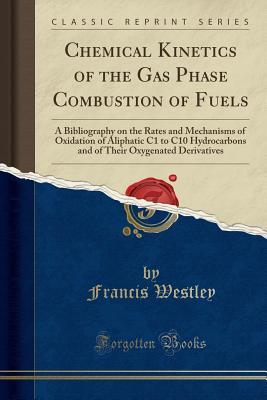 Chemical Kinetics of the Gas Phase Combustion of Fuels: A Bibliography on the Rates and Mechanisms of Oxidation of Aliphatic C1 to C10 Hydrocarbons and of Their Oxygenated Derivatives