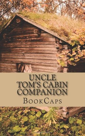 Uncle Tom's Cabin Companion: Includes Study Guide, Historical Context, Biography and Character Index