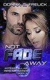 Not Fade Away (Interstellar Rescue, #4)