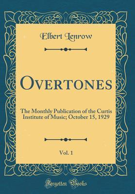 Overtones, Vol. 1: The Monthly Publication of the Curtis Institute of Music; October 15, 1929