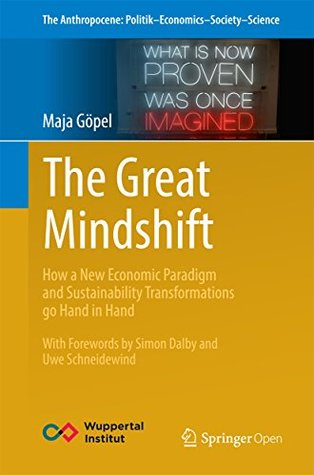 The Great Mindshift: How a New Economic Paradigm and Sustainability Transformations go Hand in Hand (The Anthropocene: Politik—Economics—Society—Science Book 2)