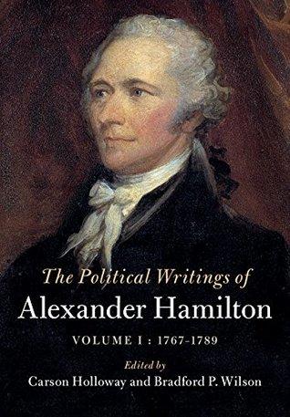The Political Writings of Alexander Hamilton: Volume 1