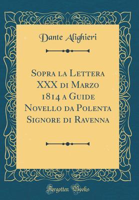 Sopra La Lettera XXX Di Marzo 1814 a Guide Novello Da Polenta Signore Di Ravenna